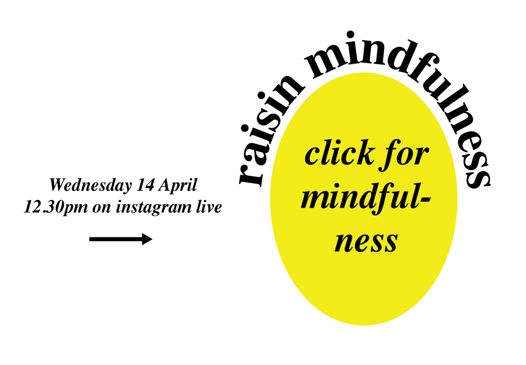"""yellow oval with heading: """"raisin mindfulness"""" with """"click for mindfulness"""" in the centre, text and arrow to the left reading """"Wednesday 14 April, 12.30pm on instagram live"""