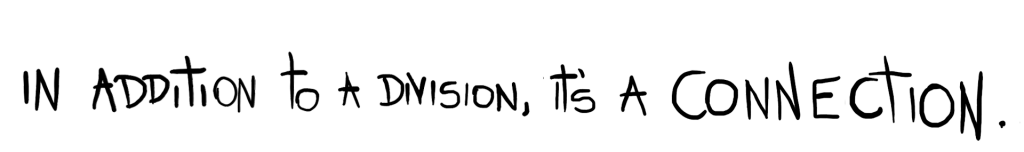 Handwritten font: In addition to a division, it's a connection.