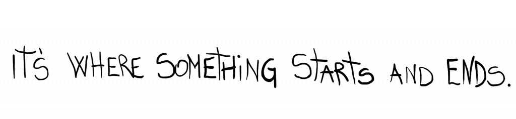 Handwritten font: It's where something starts and ends.